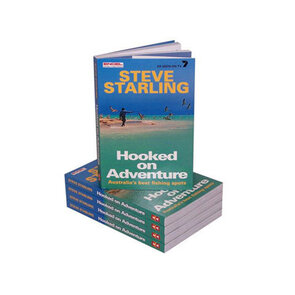 Steve Starling Hooked on Adventure Australias Best Fishing Spots Book